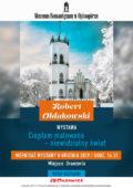 """Wernisaż wystawy """"Ciepłem malowane- niewidzialny świat"""" Pana Roberta Ołdakowskiego"""